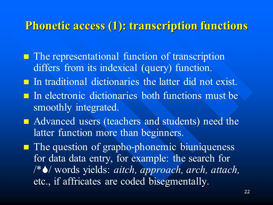 22 Phonetic access (1): transcription functions The representational function of transcription differs from its indexical (query) function. In traditi