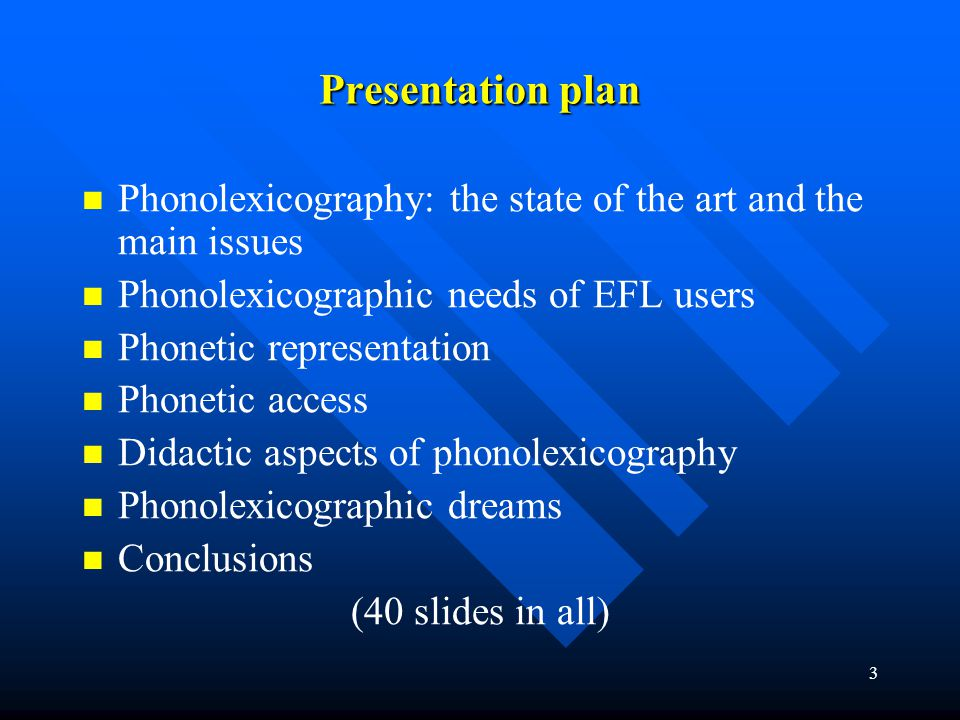 3 Presentation plan Phonolexicography: the state of the art and the main issues Phonolexicographic needs of EFL users Phonetic representation Phonetic