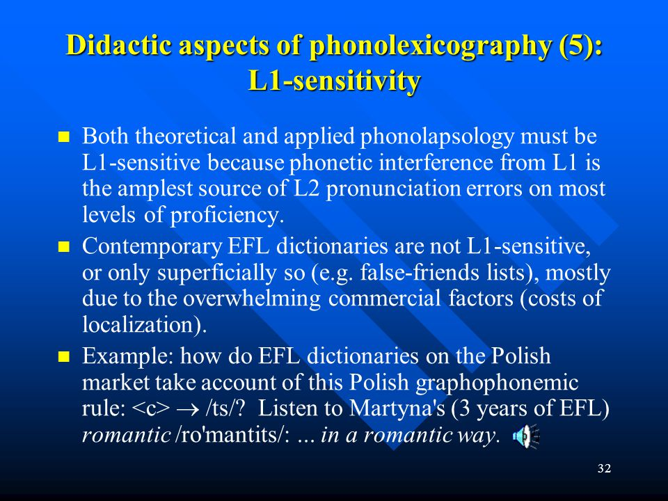 32 Didactic aspects of phonolexicography (5): L1-sensitivity Both theoretical and applied phonolapsology must be L1-sensitive because phonetic interfe