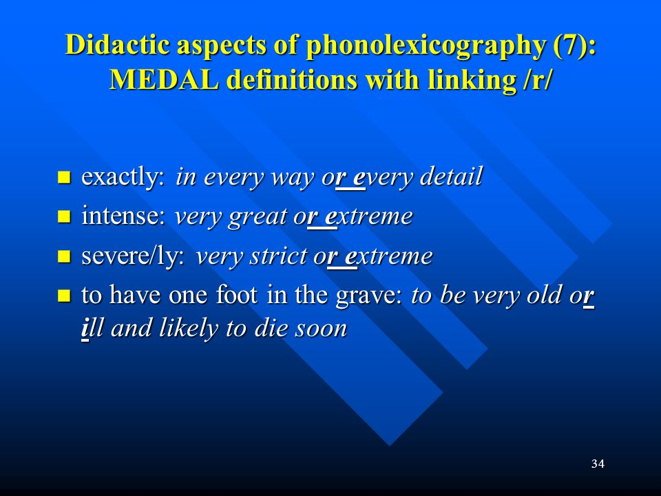 34 Didactic aspects of phonolexicography (7): MEDAL definitions with linking /r/ exactly: in every way or every detail exactly: in every way or every