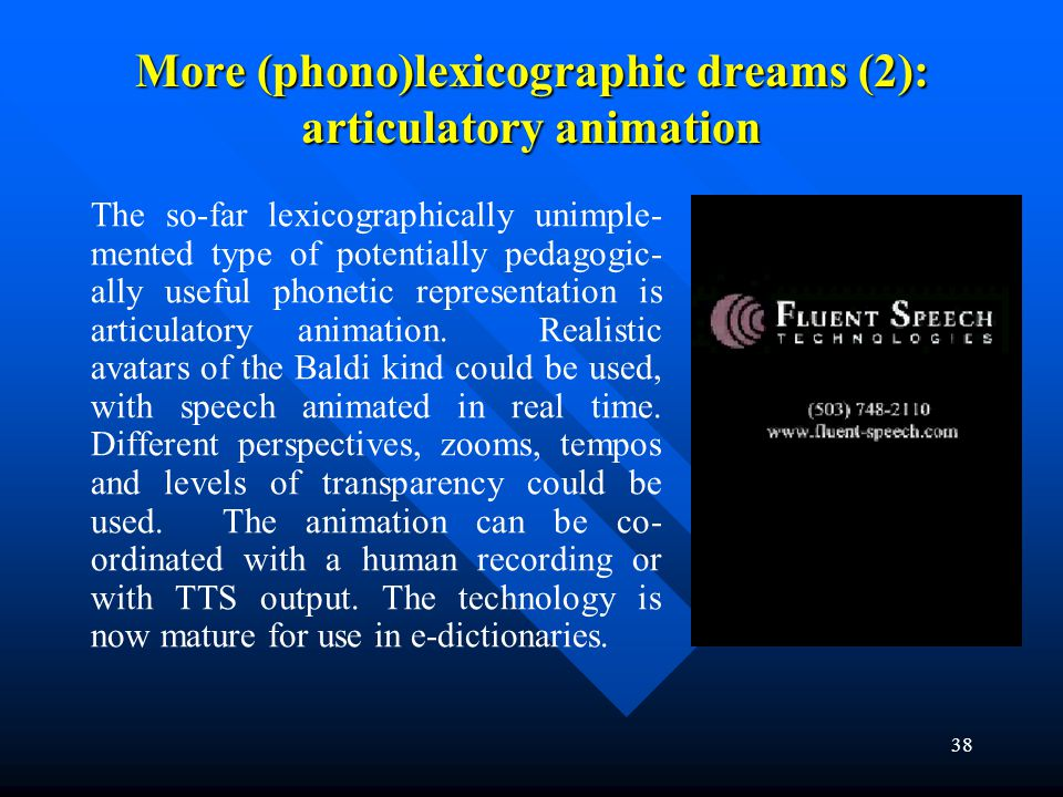 38 More (phono)lexicographic dreams (2): articulatory animation The so-far lexicographically unimple- mented type of potentially pedagogic- ally usefu