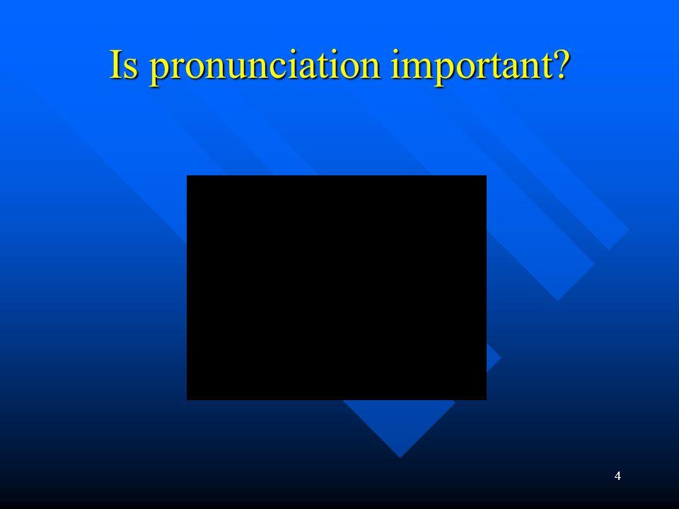 4 Is pronunciation important?