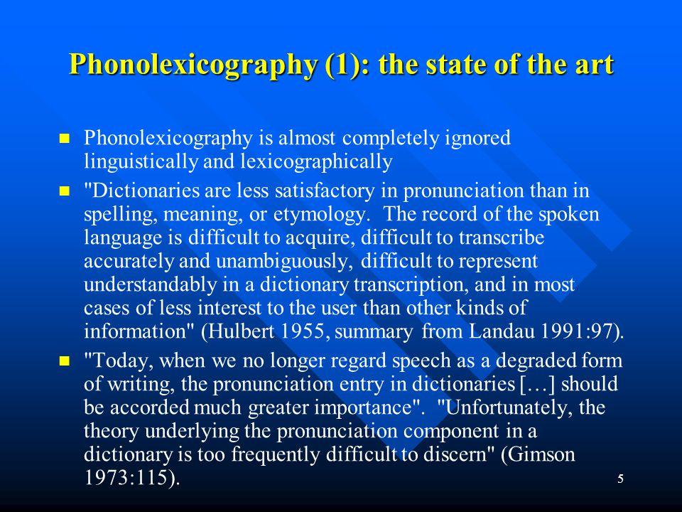 5 Phonolexicography (1): the state of the art Phonolexicography is almost completely ignored linguistically and lexicographically