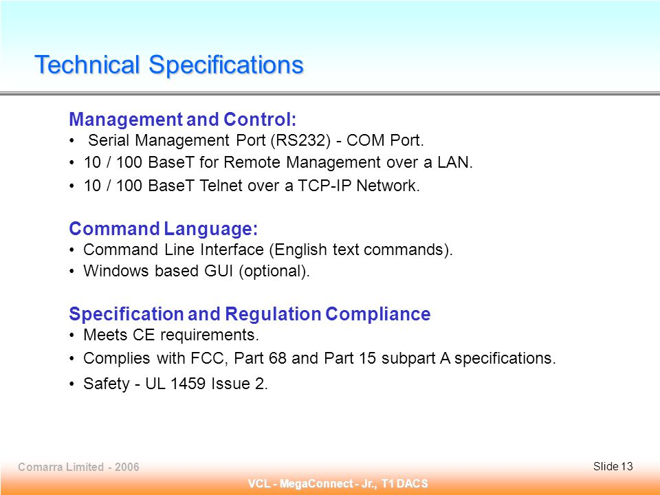 Slide 13 Comarra Limited - 2006Slide 13 VCL - MegaConnect - Jr., T1 DACS Management and Control: Serial Management Port (RS232) - COM Port.