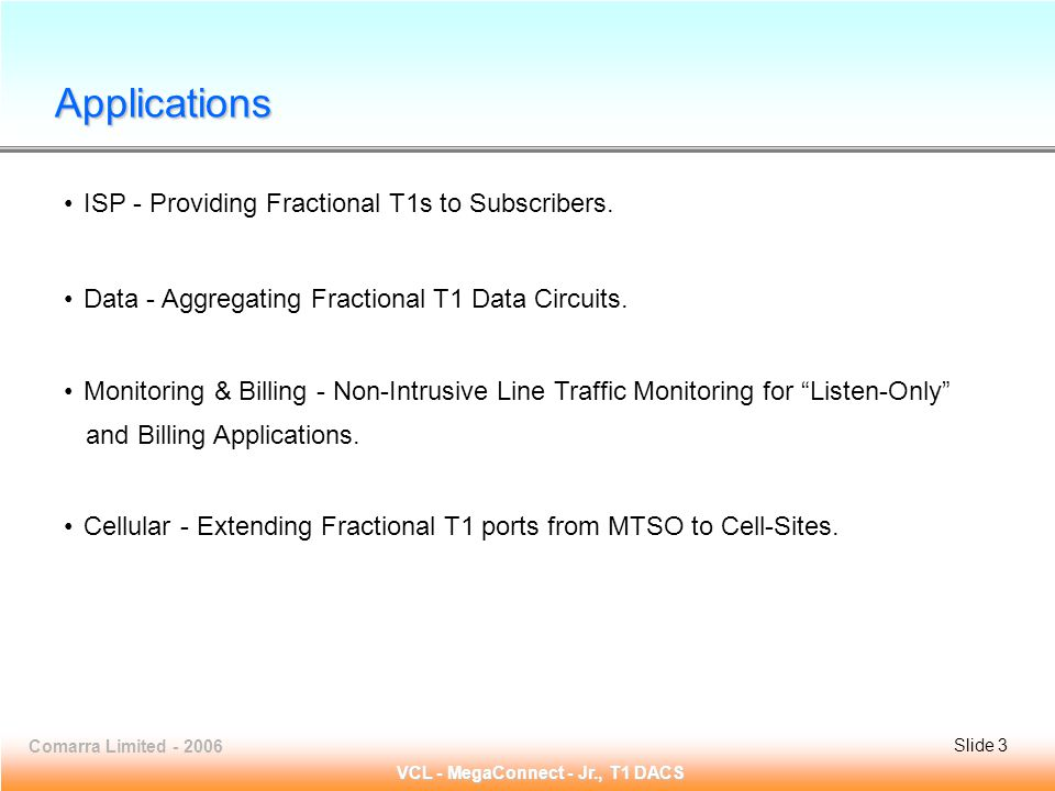 Slide 3 Comarra Limited - 2006Slide 3 VCL - MegaConnect - Jr., T1 DACS ISP - Providing Fractional T1s to Subscribers.