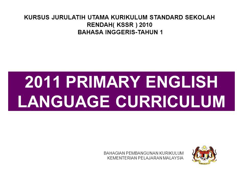 Curriculum Transformation 2011 PRIMARY ENGLISH LANGUAGE CURRICULUM BAHAGIAN PEMBANGUNAN KURIKULUM KEMENTERIAN PELAJARAN MALAYSIA KURSUS JURULATIH UTAM