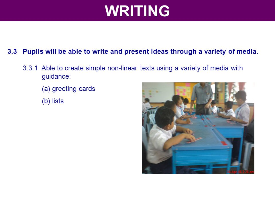 3.3 Pupils will be able to write and present ideas through a variety of media. 3.3.1 Able to create simple non-linear texts using a variety of media w