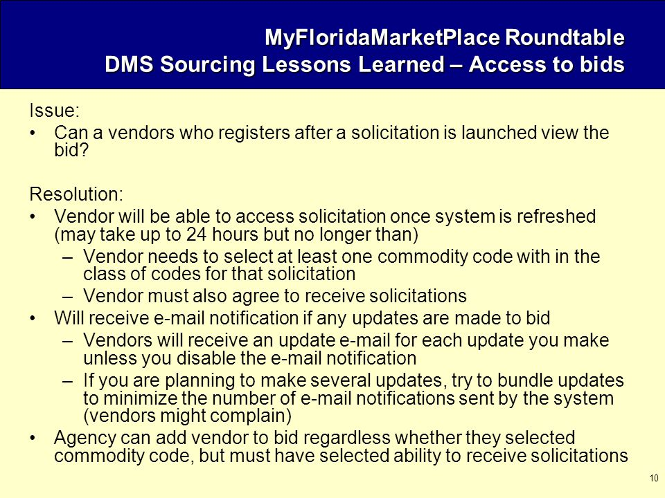 10 MyFloridaMarketPlace Roundtable DMS Sourcing Lessons Learned – Access to bids Issue: Can a vendors who registers after a solicitation is launched view the bid.
