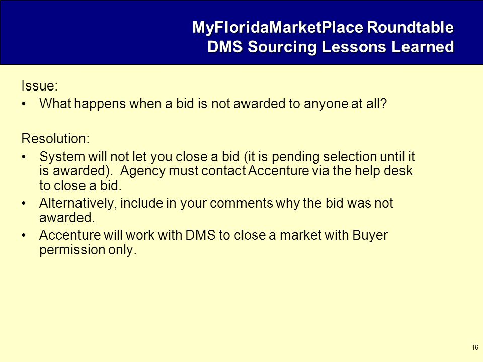 16 MyFloridaMarketPlace Roundtable DMS Sourcing Lessons Learned Issue: What happens when a bid is not awarded to anyone at all.