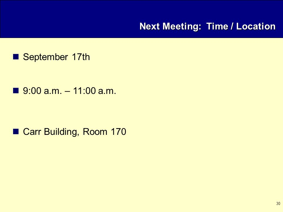 30 Next Meeting: Time / Location September 17th 9:00 a.m. – 11:00 a.m. Carr Building, Room 170