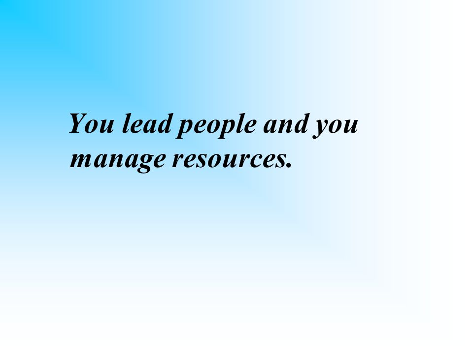 Manager One who controls resources and expenditures.