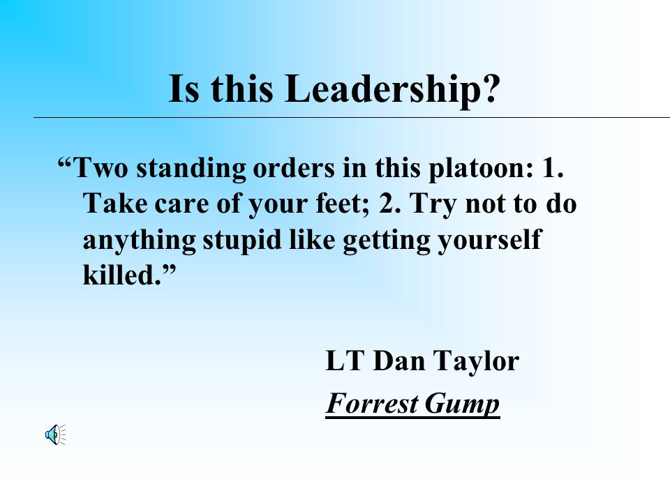 Is this Leadership. Two standing orders in this platoon: 1.