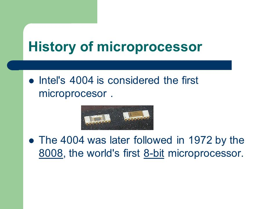 History of microprocessor Intel's 4004 is considered the first microprocesor. The 4004 was later followed in 1972 by the 8008, the world's first 8-bit