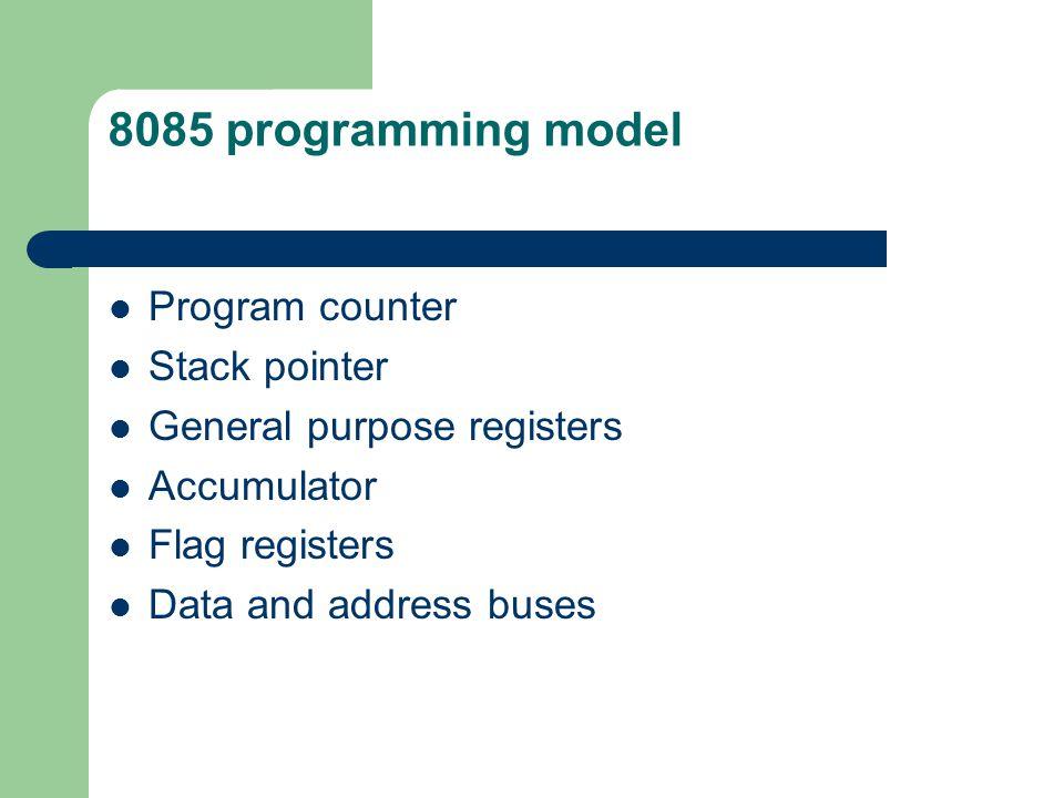8085 programming model Program counter Stack pointer General purpose registers Accumulator Flag registers Data and address buses