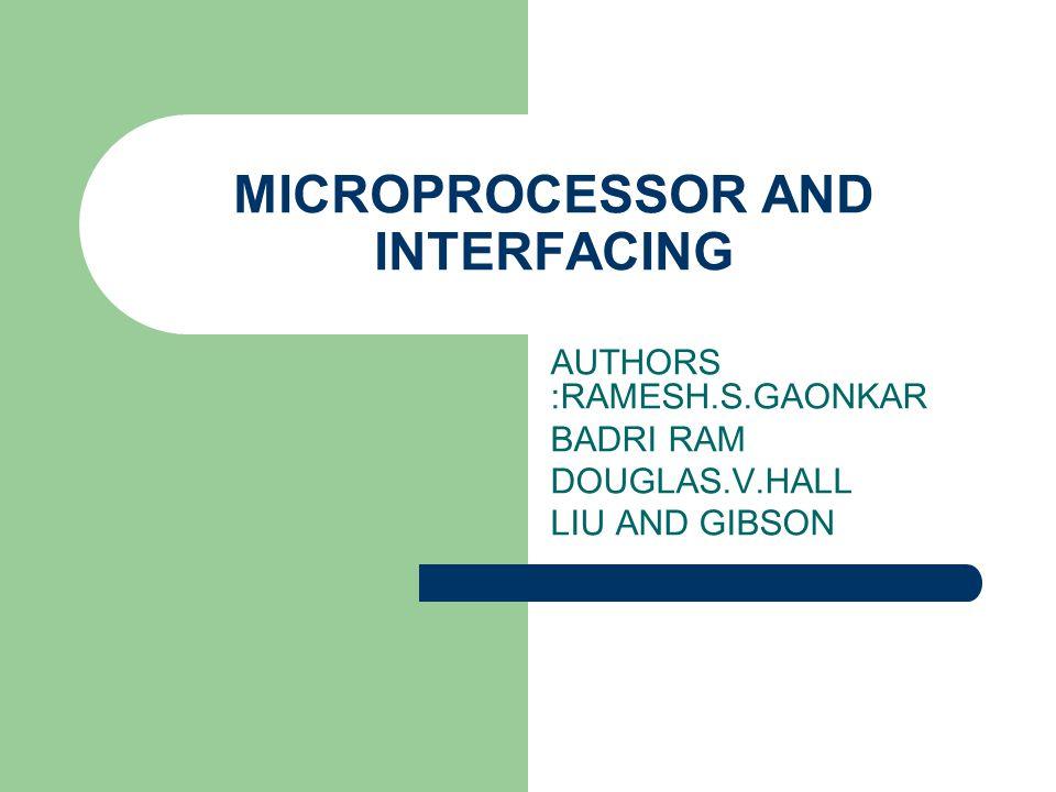 MICROPROCESSOR AND INTERFACING AUTHORS :RAMESH.S.GAONKAR BADRI RAM DOUGLAS.V.HALL LIU AND GIBSON