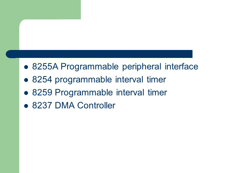 8255A Programmable peripheral interface 8254 programmable interval timer 8259 Programmable interval timer 8237 DMA Controller