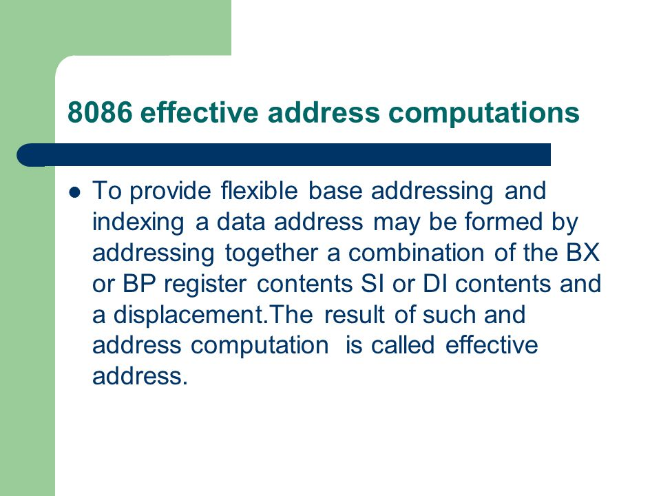 8086 effective address computations To provide flexible base addressing and indexing a data address may be formed by addressing together a combination