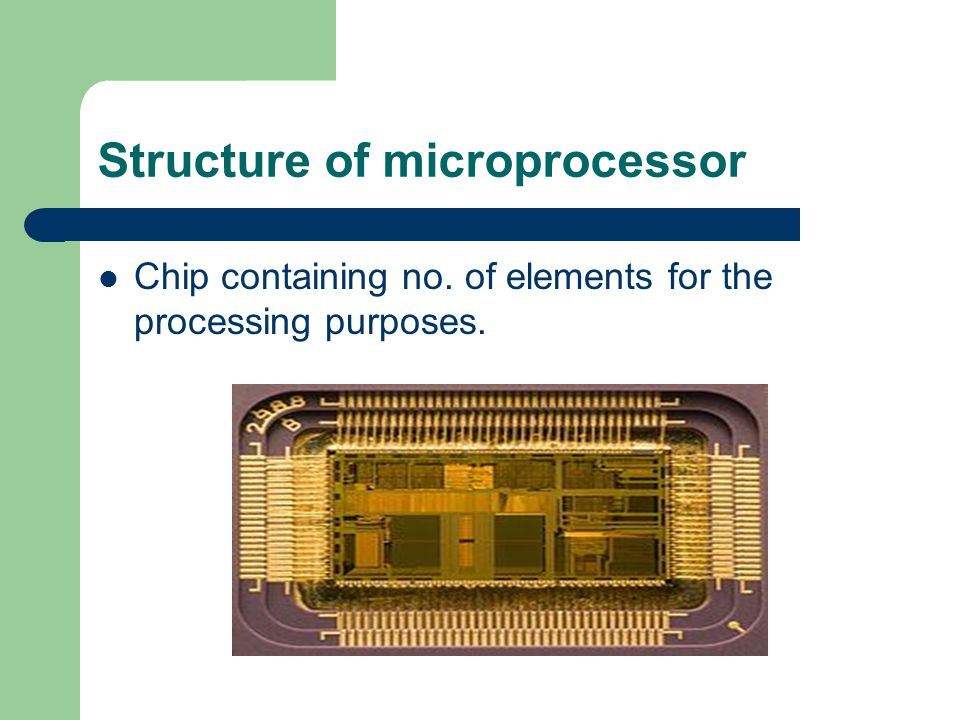 Structure of microprocessor Chip containing no. of elements for the processing purposes.