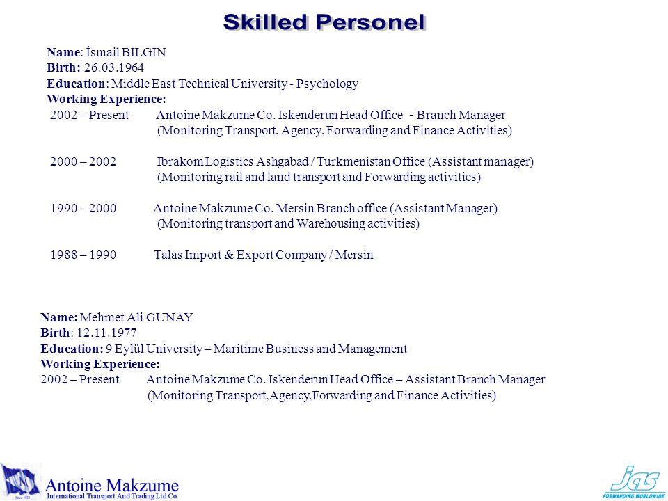 Name: İsmail BILGIN Birth: 26.03.1964 Education: Middle East Technical University - Psychology Working Experience: 2002 – Present Antoine Makzume Co.