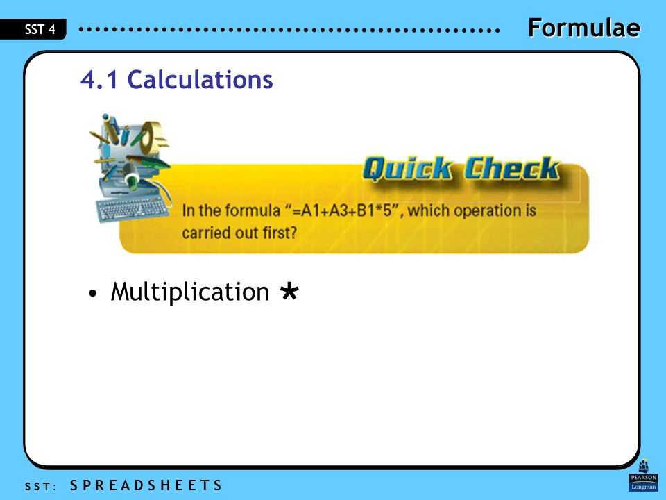 Formulae S S T : S P R E A D S H E E T S SST Calculations Multiplication 