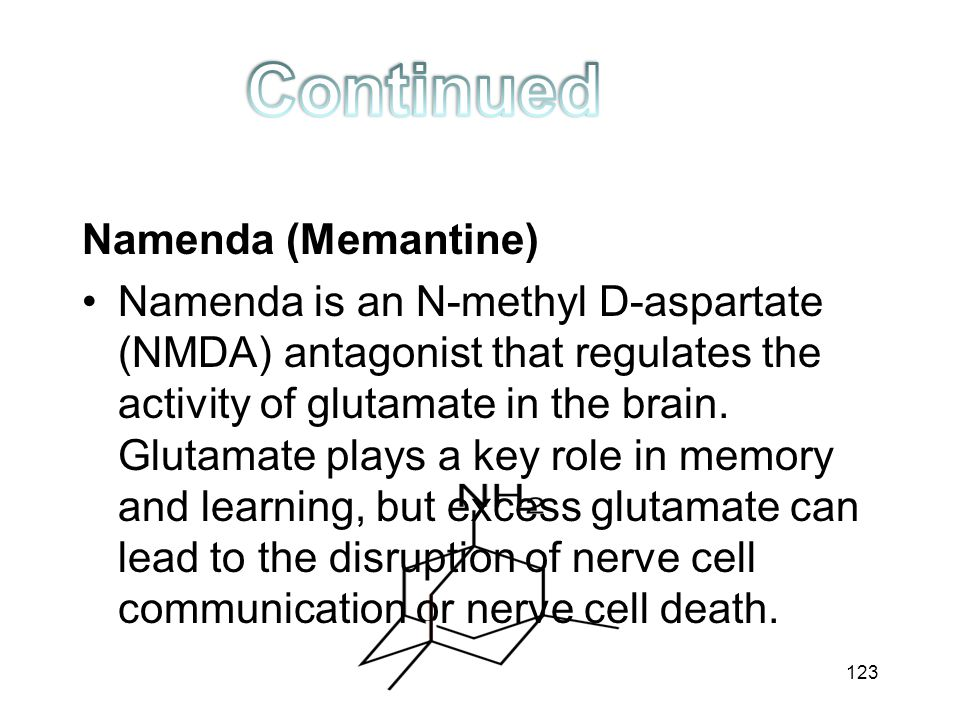Namenda (Memantine) Namenda is an N-methyl D-aspartate (NMDA) antagonist that regulates the activity of glutamate in the brain. Glutamate plays a key