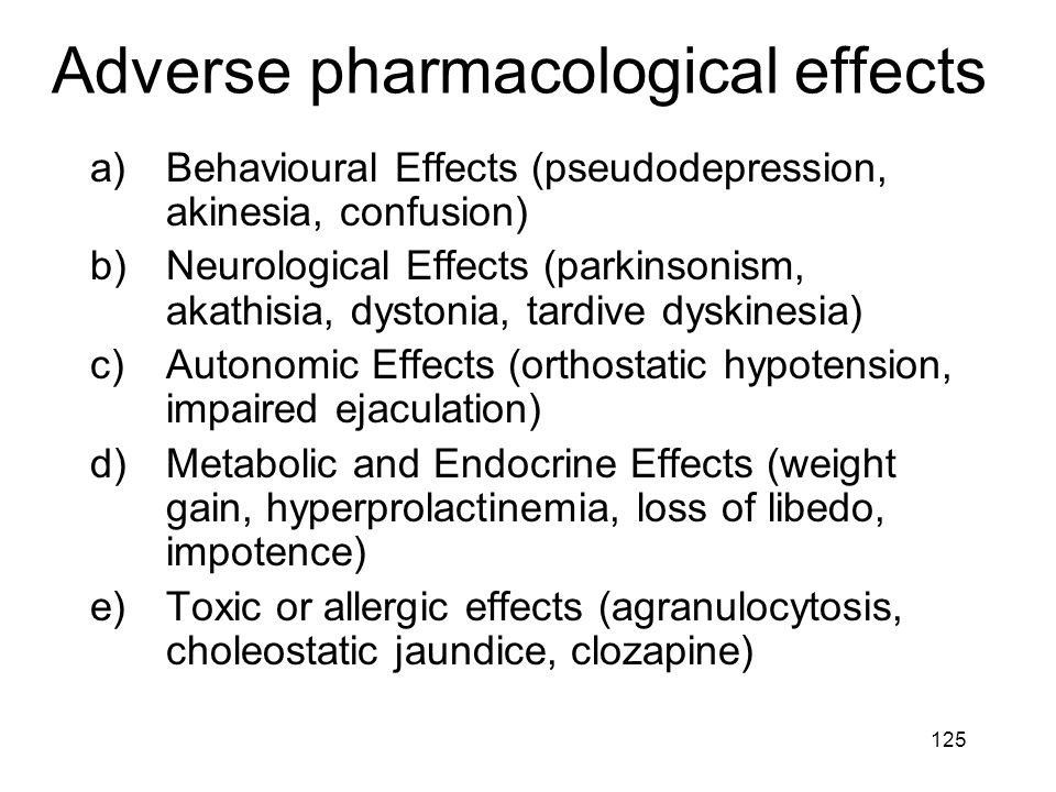 Adverse pharmacological effects a)Behavioural Effects (pseudodepression, akinesia, confusion) b)Neurological Effects (parkinsonism, akathisia, dystoni