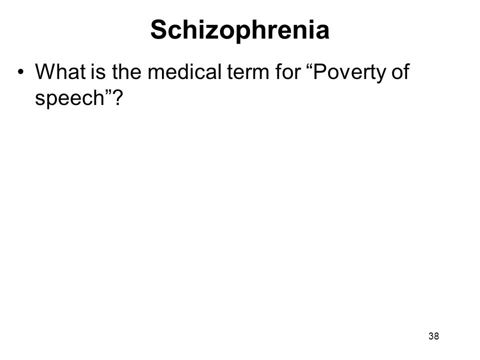 "What is the medical term for ""Poverty of speech""? Schizophrenia 38"