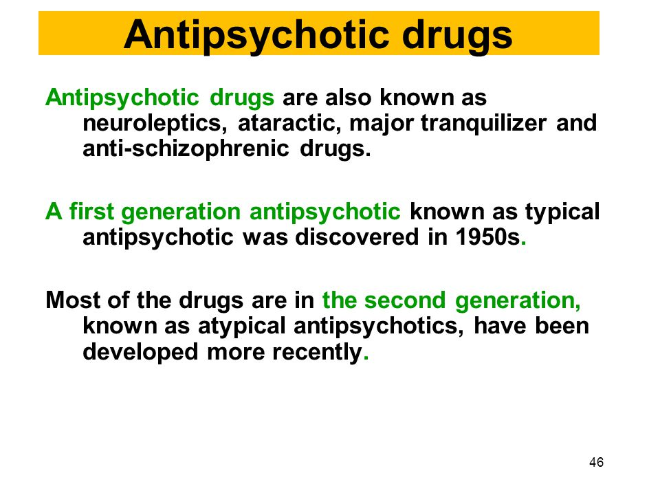 Antipsychotic drugs Antipsychotic drugs are also known as neuroleptics, ataractic, major tranquilizer and anti-schizophrenic drugs. A first generation