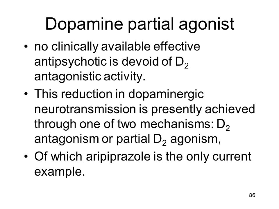 Dopamine partial agonist no clinically available effective antipsychotic is devoid of D 2 antagonistic activity. This reduction in dopaminergic neurot