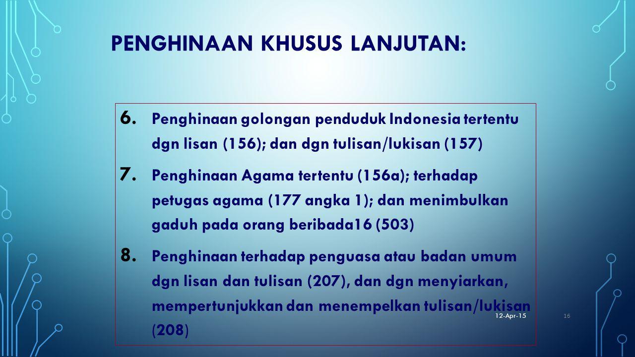 PENGHINAAN KHUSUS LANJUTAN: 6. Penghinaan golongan penduduk Indonesia tertentu dgn lisan (156); dan dgn tulisan/lukisan (157) 7. Penghinaan Agama tert