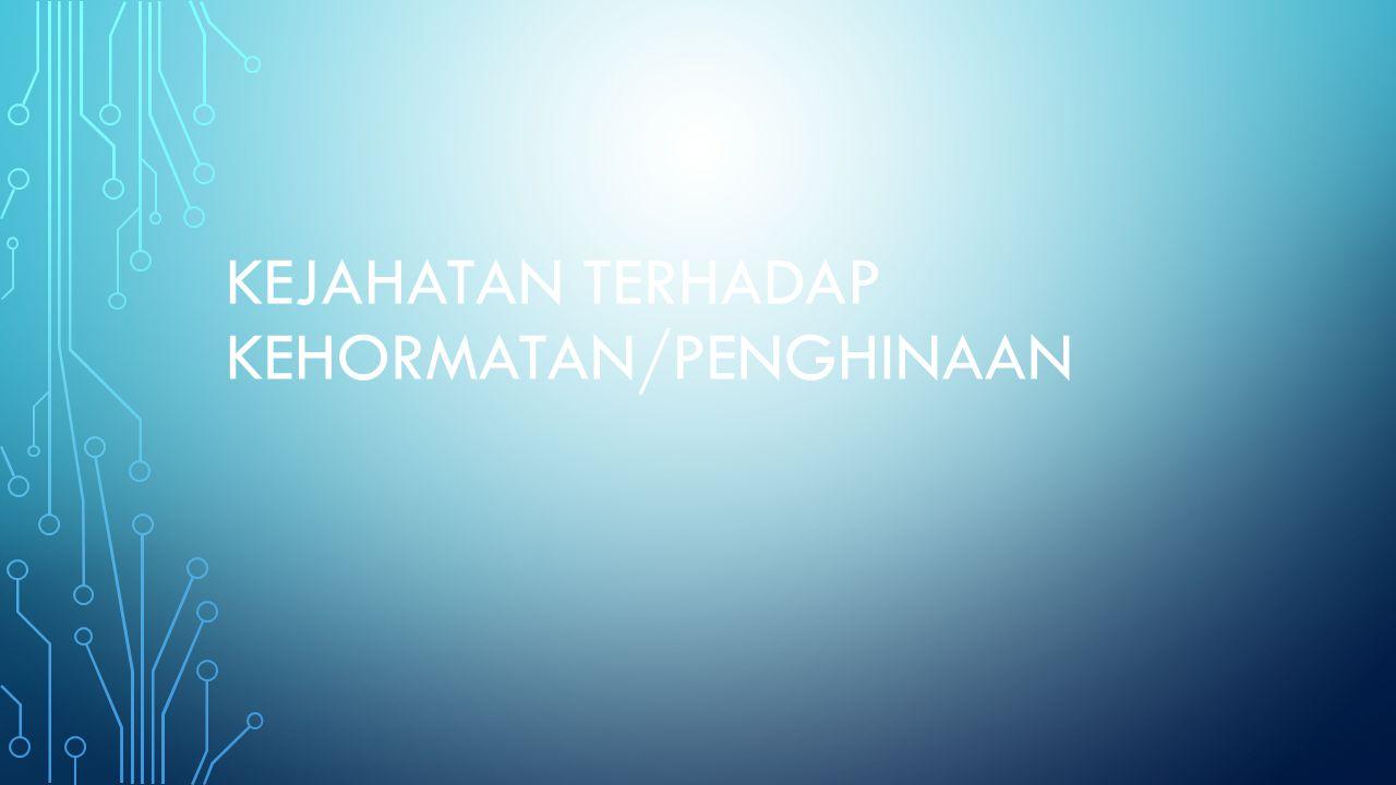 KEJAHATAN TERHADAP KEHORMATAN/PENGHINAAN