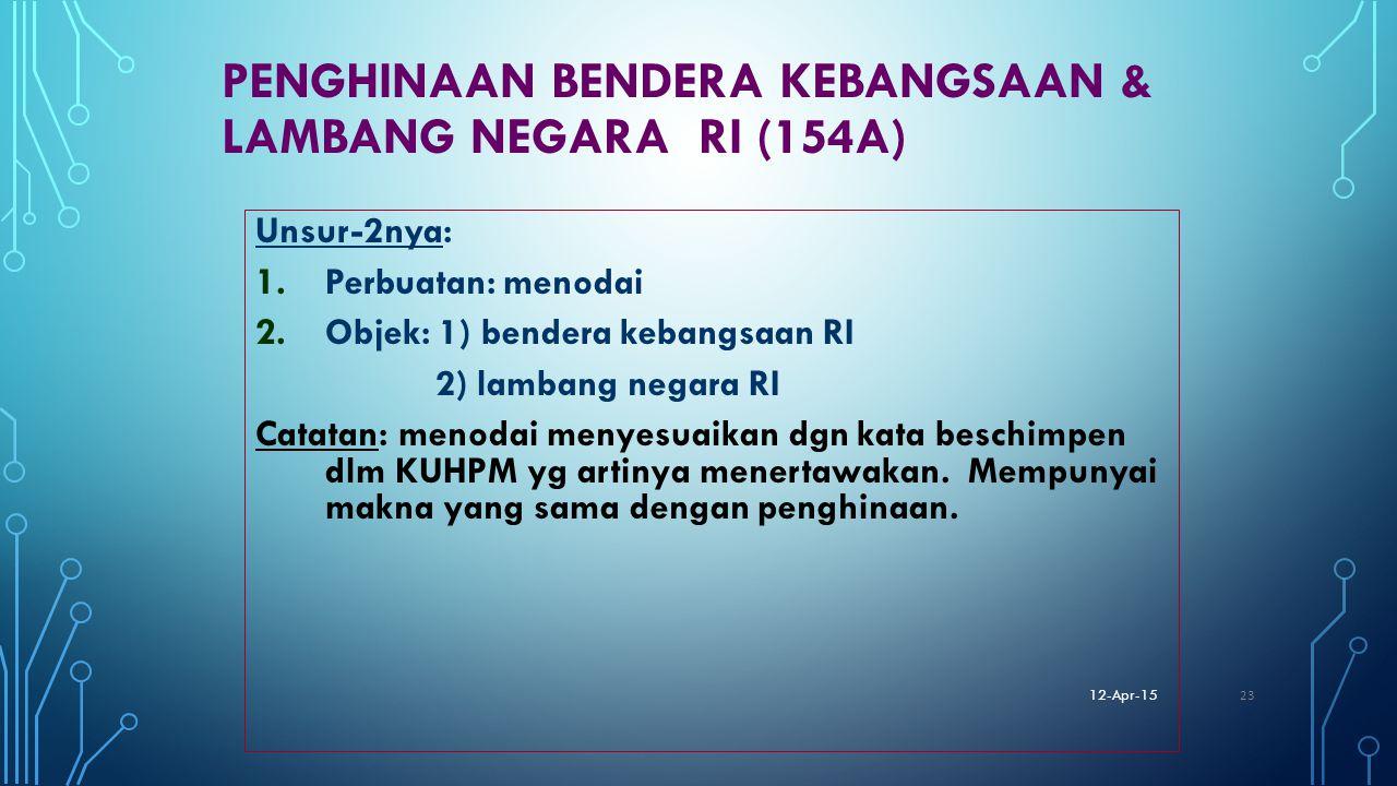 PENGHINAAN BENDERA KEBANGSAAN & LAMBANG NEGARA RI (154A) Unsur-2nya: 1. Perbuatan: menodai 2. Objek: 1) bendera kebangsaan RI 2) lambang negara RI Cat