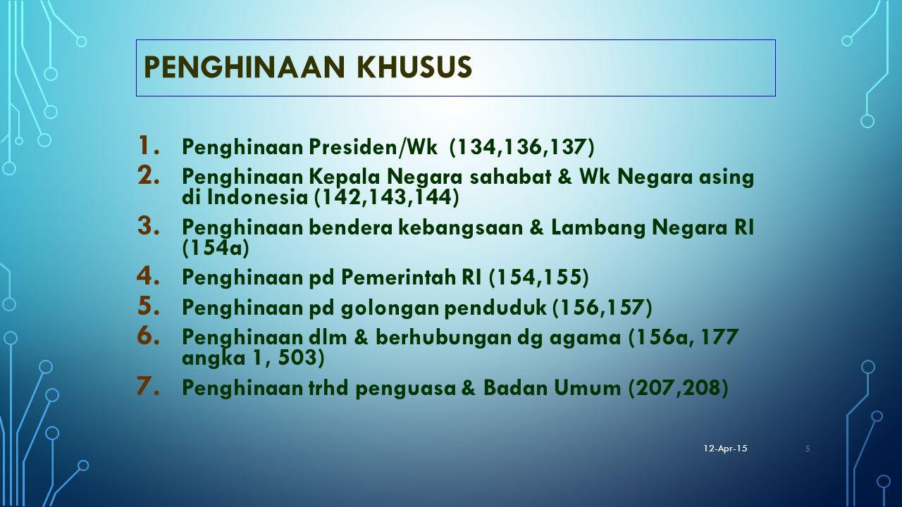 PENGHINAAN KHUSUS 1. Penghinaan Presiden/Wk (134,136,137) 2. Penghinaan Kepala Negara sahabat & Wk Negara asing di Indonesia (142,143,144) 3. Penghina