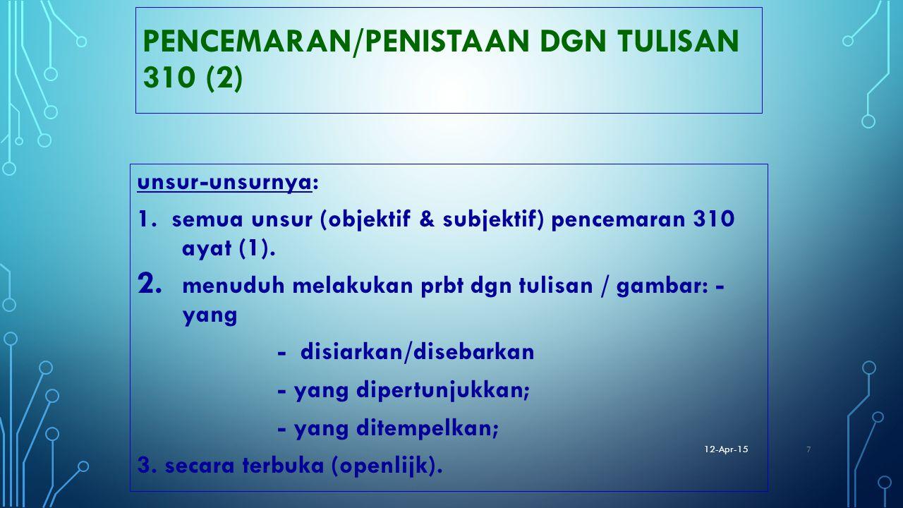 PENCEMARAN/PENISTAAN DGN TULISAN 310 (2) unsur-unsurnya: 1. semua unsur (objektif & subjektif) pencemaran 310 ayat (1). 2. menuduh melakukan prbt dgn