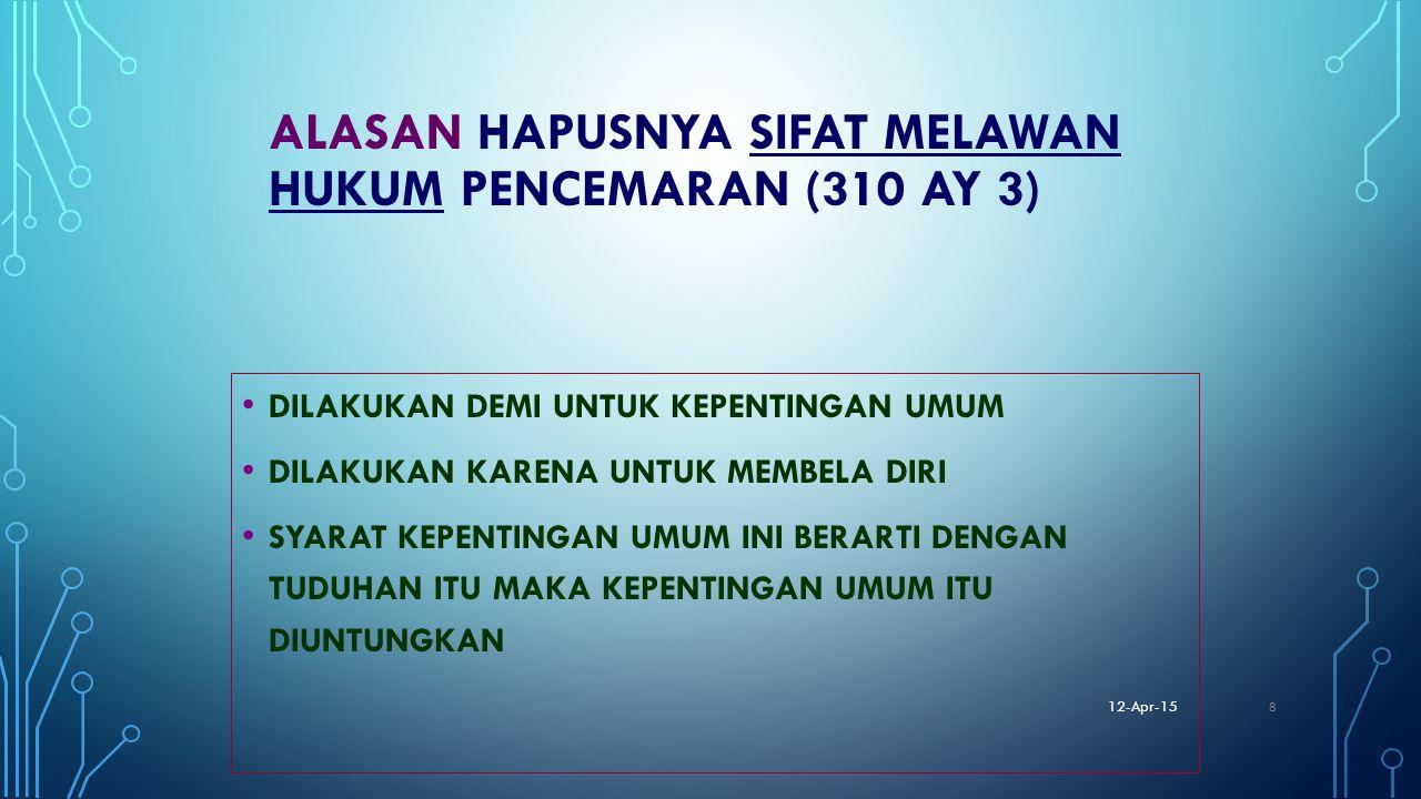 ALASAN HAPUSNYA SIFAT MELAWAN HUKUM PENCEMARAN (310 AY 3) DILAKUKAN DEMI UNTUK KEPENTINGAN UMUM DILAKUKAN KARENA UNTUK MEMBELA DIRI SYARAT KEPENTINGAN