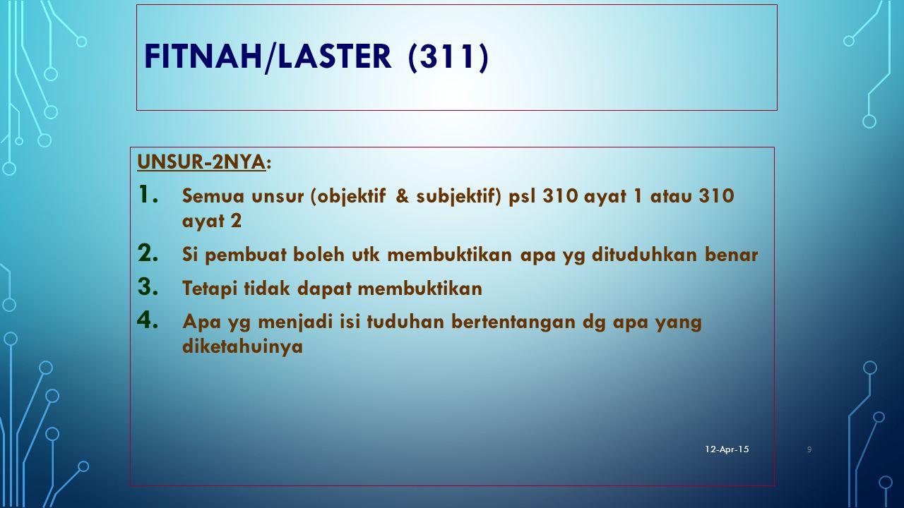 FITNAH/LASTER (311) UNSUR-2NYA: 1. Semua unsur (objektif & subjektif) psl 310 ayat 1 atau 310 ayat 2 2. Si pembuat boleh utk membuktikan apa yg ditudu