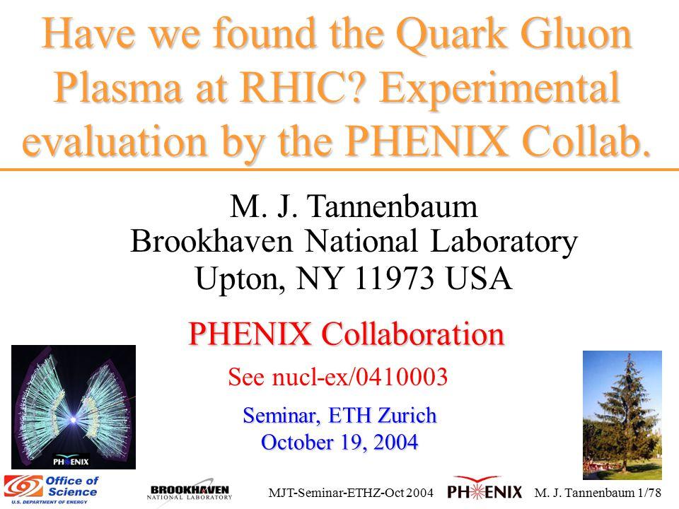 MJT-Seminar-ETHZ-Oct 2004M.J. Tannenbaum 1/78 Have we found the Quark Gluon Plasma at RHIC.