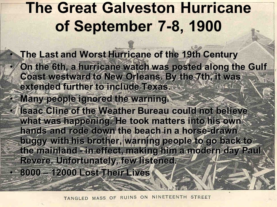 The Great Galveston Hurricane of September 7-8, 1900 The Last and Worst Hurricane of the 19th CenturyThe Last and Worst Hurricane of the 19th Century