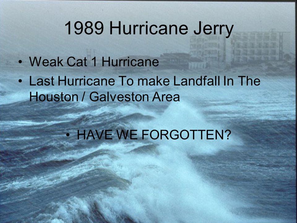 1989 Hurricane Jerry Weak Cat 1 Hurricane Last Hurricane To make Landfall In The Houston / Galveston Area HAVE WE FORGOTTEN?
