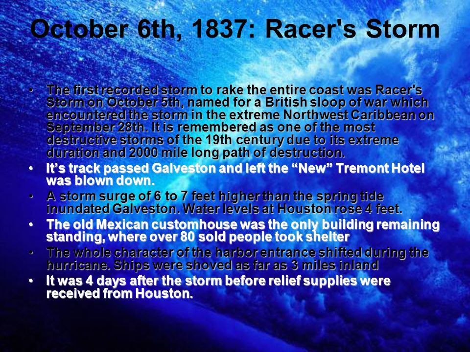 October 6th, 1837: Racer's Storm The first recorded storm to rake the entire coast was Racer's Storm on October 5th, named for a British sloop of war