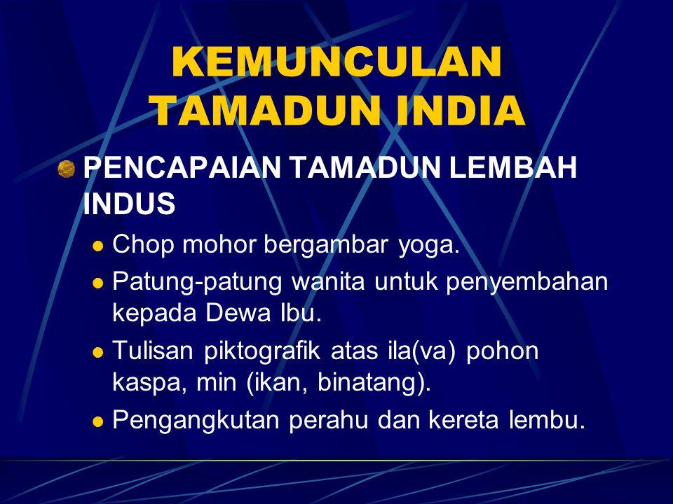 KEMUNCULAN TAMADUN INDIA PENCAPAIAN TAMADUN LEMBAH INDUS Chop mohor bergambar yoga. Patung-patung wanita untuk penyembahan kepada Dewa Ibu. Tulisan pi