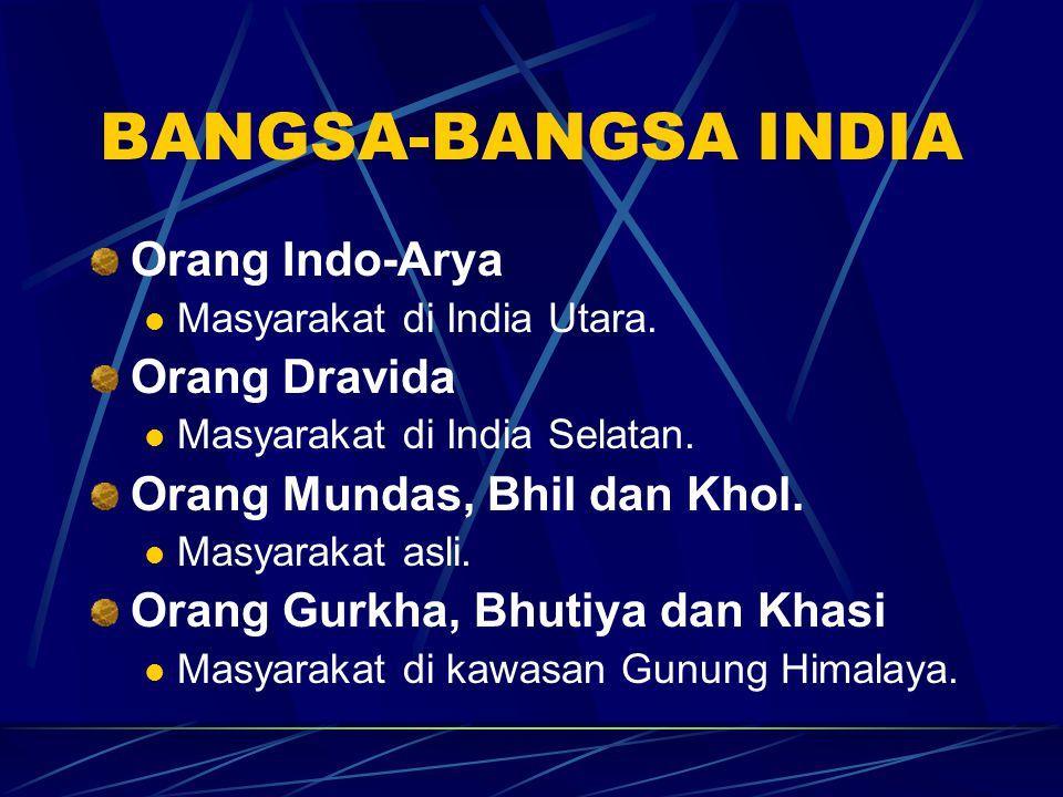 BANGSA-BANGSA INDIA Orang Indo-Arya Masyarakat di India Utara. Orang Dravida Masyarakat di India Selatan. Orang Mundas, Bhil dan Khol. Masyarakat asli