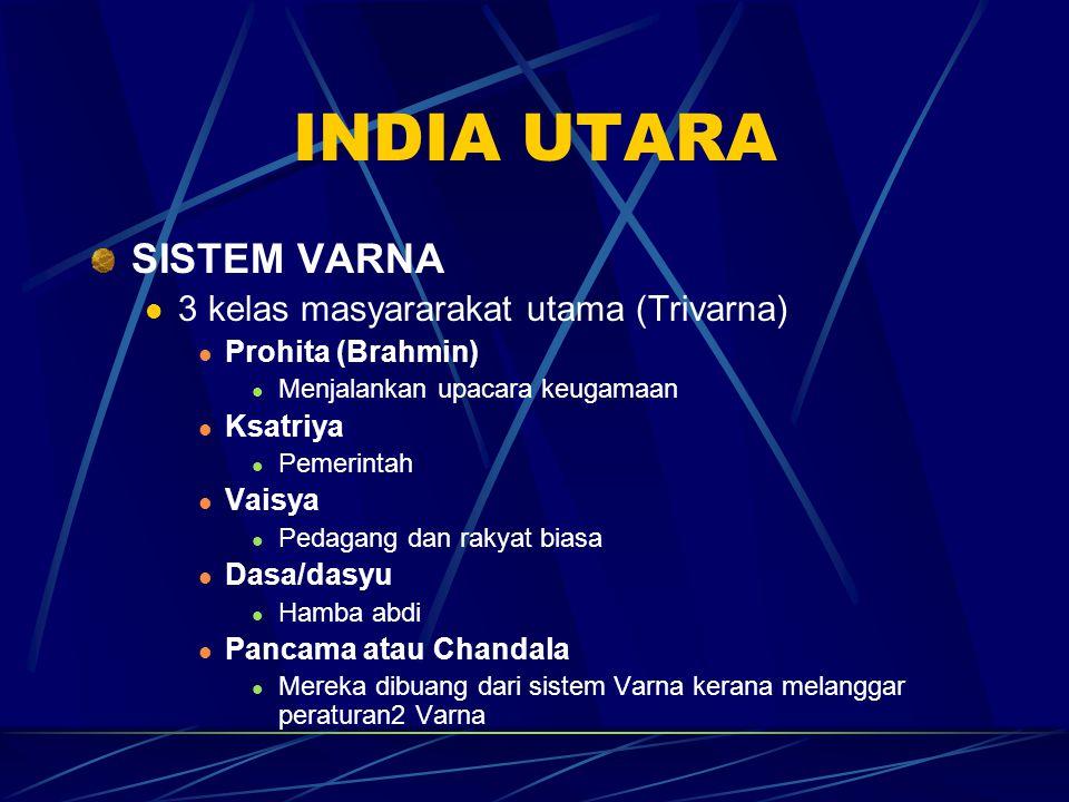 INDIA UTARA SISTEM VARNA 3 kelas masyararakat utama (Trivarna) Prohita (Brahmin) Menjalankan upacara keugamaan Ksatriya Pemerintah Vaisya Pedagang dan