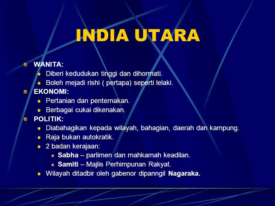 INDIA UTARA WANITA: Diberi kedudukan tinggi dan dihormati. Boleh mejadi rishi ( pertapa) seperti lelaki. EKONOMI: Pertanian dan penternakan. Berbagai