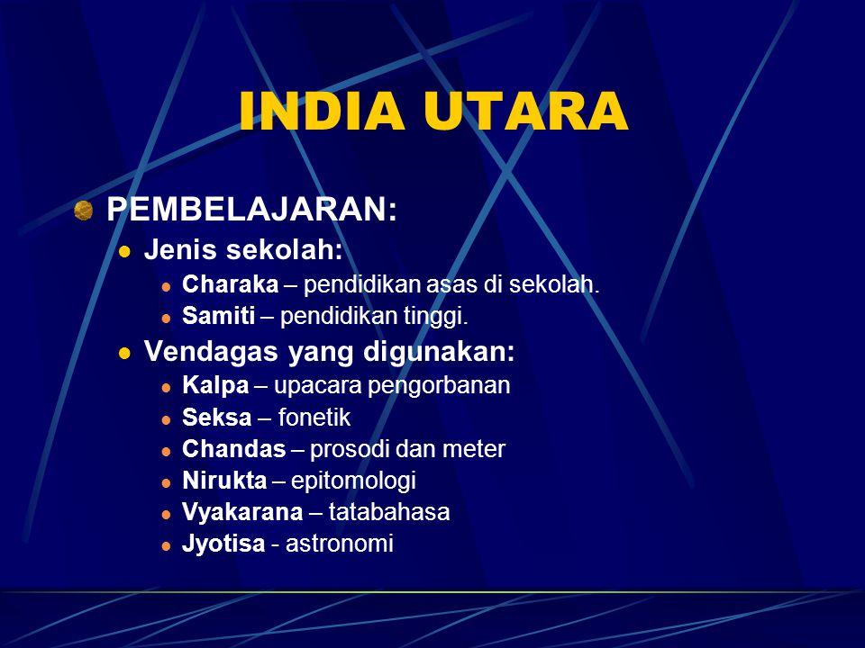 INDIA UTARA PEMBELAJARAN: Jenis sekolah: Charaka – pendidikan asas di sekolah. Samiti – pendidikan tinggi. Vendagas yang digunakan: Kalpa – upacara pe