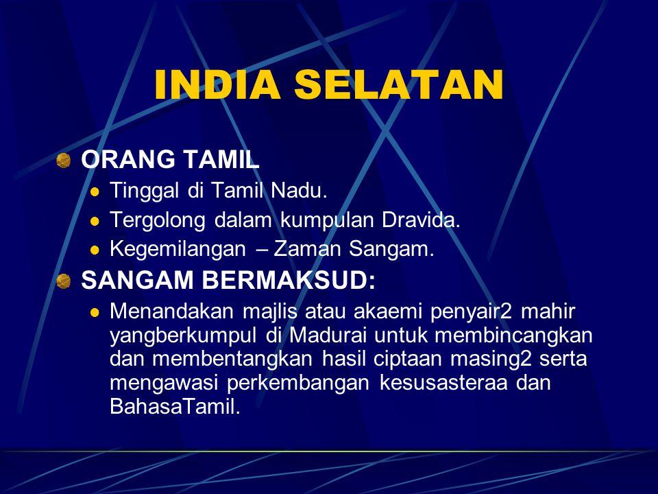 INDIA SELATAN ORANG TAMIL Tinggal di Tamil Nadu. Tergolong dalam kumpulan Dravida. Kegemilangan – Zaman Sangam. SANGAM BERMAKSUD: Menandakan majlis at