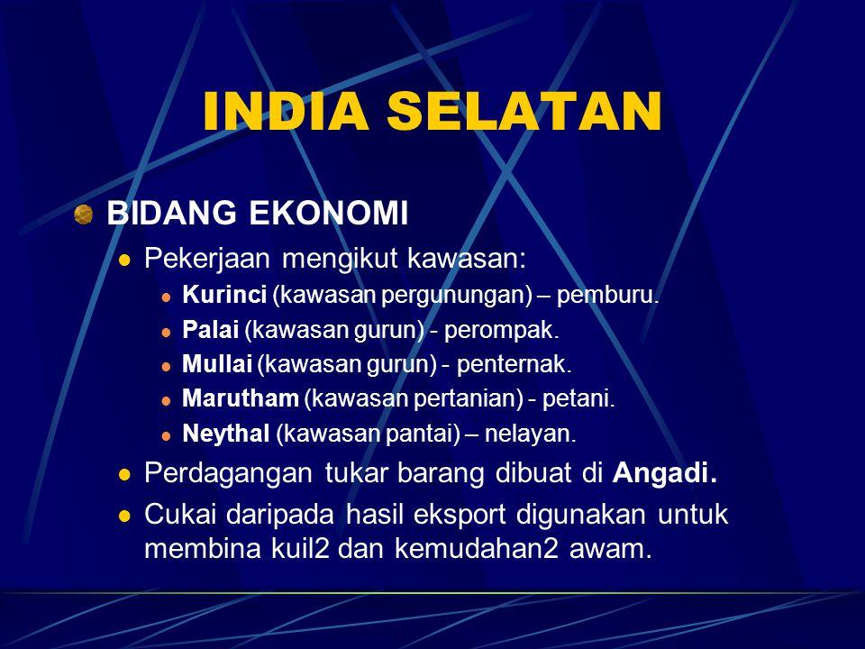 INDIA SELATAN BIDANG EKONOMI Pekerjaan mengikut kawasan: Kurinci (kawasan pergunungan) – pemburu. Palai (kawasan gurun) - perompak. Mullai (kawasan gu