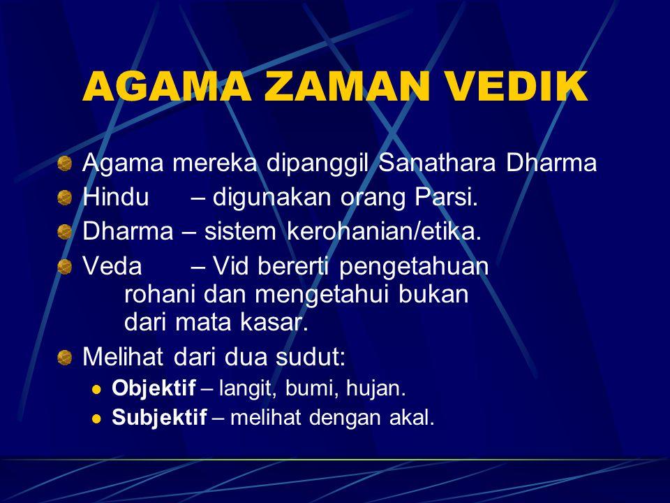 AGAMA ZAMAN VEDIK Agama mereka dipanggil Sanathara Dharma Hindu – digunakan orang Parsi. Dharma – sistem kerohanian/etika. Veda – Vid bererti pengetah