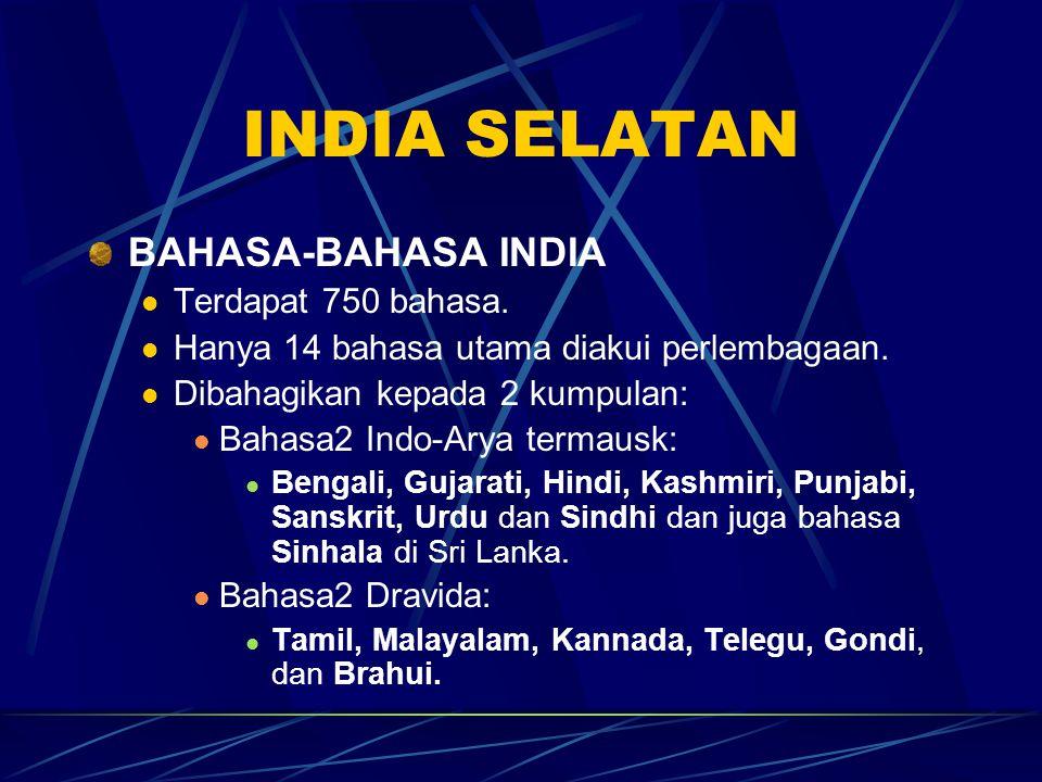INDIA SELATAN BAHASA-BAHASA INDIA Terdapat 750 bahasa. Hanya 14 bahasa utama diakui perlembagaan. Dibahagikan kepada 2 kumpulan: Bahasa2 Indo-Arya ter
