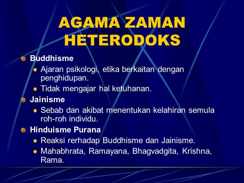 AGAMA ZAMAN HETERODOKS Buddhisme Ajaran psikologi, etika berkaitan dengan penghidupan. Tidak mengajar hal ketuhanan. Jainisme Sebab dan akibat menentu